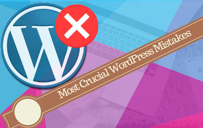 WordPress Mistakes that Should Avoid